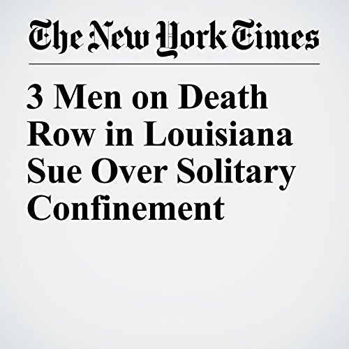 3 Men on Death Row in Louisiana Sue Over Solitary Confinement audiobook cover art
