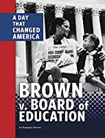 Brown V. Board of Education: A Day That Changed America (Days That Changed America)
