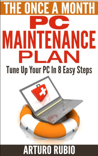 The Once A Month PC Maintenance Plan: Tune Up Your PC In 8 Easy Steps (English Edition)