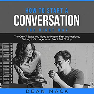 How to Start a Conversation the Right Way     The Only 7 Steps You Need to Master First Impressions, Talking to Strangers and Small Talk Today              By:                                                                                                                                 Dean Mack                               Narrated by:                                                                                                                                 Lee Goettl                      Length: 1 hr and 6 mins     20 ratings     Overall 5.0