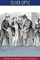 Freaks of Fortune; or, Half Round the World (Esprios Classics)