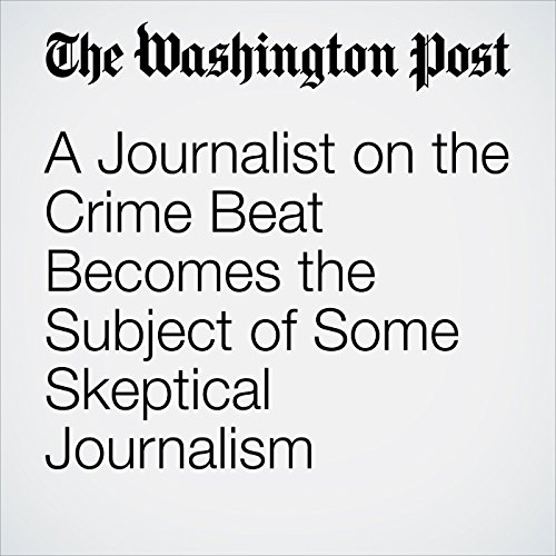A Journalist on the Crime Beat Becomes the Subject of Some Skeptical Journalism copertina