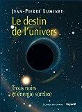 Le destin de l'univers - Trous noirs et énergie sombre