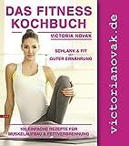Das Fitness Kochbuch: 100 leckere Rezepte für Fettverbrennung und Muskelaufbau Bonus Fitness...