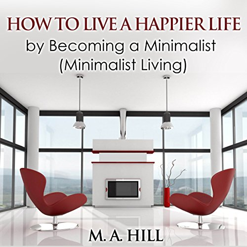 How to Live a Happier Life by Becoming a Minimalist  audiobook cover art