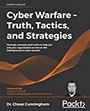 Cyber Warfare – Truth, Tactics, and Strategies: Strategic concepts and truths to help you and your organization survive on the battleground of cyber warfar
