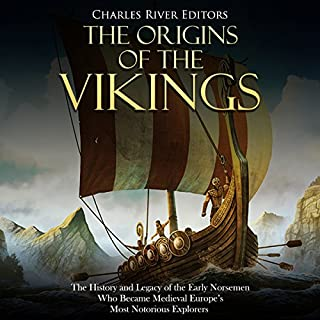 The Origins of the Vikings: The History and Legacy of the Early Norsemen Who Became Medieval Europe's Most Notorious Explorers cover art