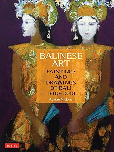 Balinese Art: Paintings and Drawings of Bali 1800 - 2010