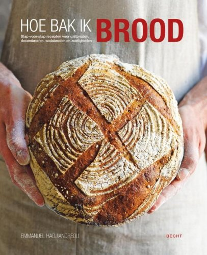 Hoe bak ik brood: stapsgewijze recepten voor gistbroden, zuurdesembroden, sodabroden en zoetigheden