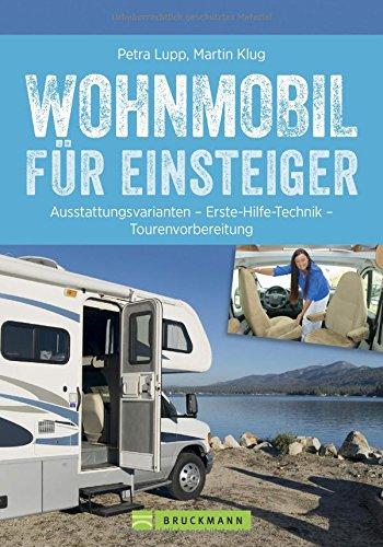 Praxis-Handbuch: Wohnmobil für Einsteiger. Ausrüstungs- und Tourentipps für Wohnmobilneulinge. Fachwissen und Tipps für Ihren (ersten) ... - Erste-Hilfe Technik - Tourenvorbereitung