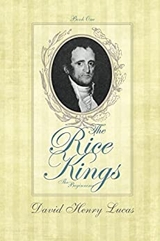 The Rice Kings, Book One, The Beginning by [David Lucas]