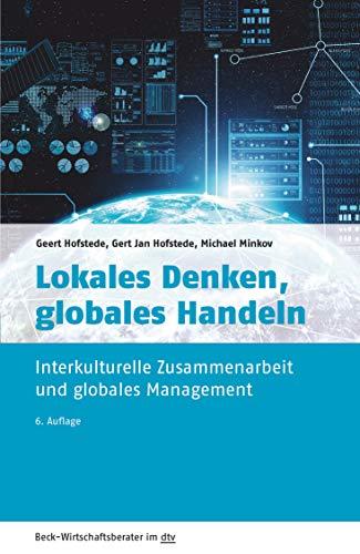 Lokales Denken, globales Handeln: Interkulturelle Zusammenarbeit und globales Management (Beck-Wirtschaftsberater im dtv)