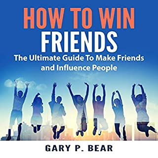 How to Win Friends: The Ultimate Guide to Make Friends and Influence People                   Written by:                                                                                                                                 Gary P. Bear                               Narrated by:                                                                                                                                 Jesse Gross                      Length: 18 mins     Not rated yet     Overall 0.0