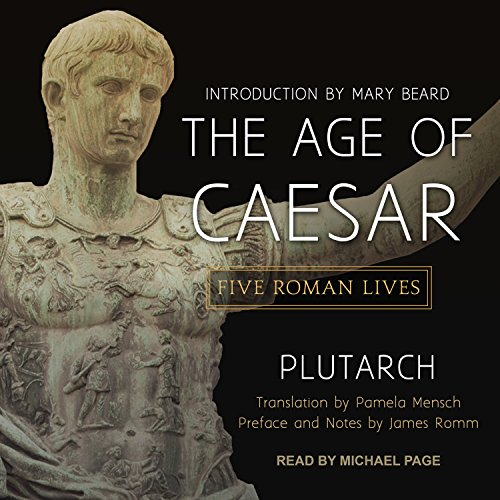 The Age of Caesar     Five Roman Lives              By:                                                                                                                                 Plutarch,                                                                                        James Romm - preface and notes,                                                                                        Pamela Mensch - translator                               Narrated by:                                                                                                                                 Michael Page                      Length: 11 hrs and 42 mins     3 ratings     Overall 5.0