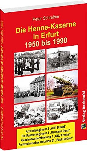 Die HENNE-KASERNE in Erfurt 1950-1990 der NVA: Artillerieregiment 4