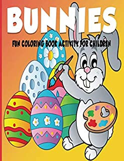 Bunnies Fun Coloring Book Activity For Children: Cute, Easy and Relaxing Therapeutic Pages - Relaxation and De-Stress; Rel...