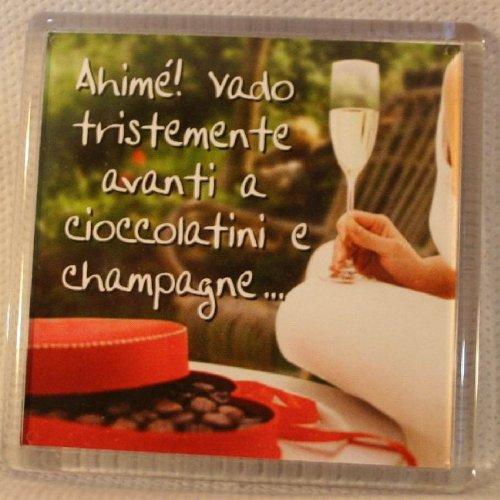 Magnete Calamita: 'Ahimè! Vado tristemente avanti a cioccolatini e champagne... '