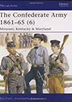 The Confederate Army 1861-65, Vol. 6: Missouri, Kentucky & Maryland (Men-at-Arms) by Ron Field(2008-05-20)