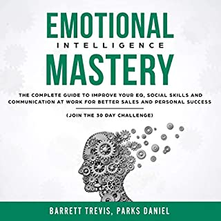 Emotional Intelligence Mastery: The Complete Guide to Improve Your EQ, Social Skills and Communication at Work cover art