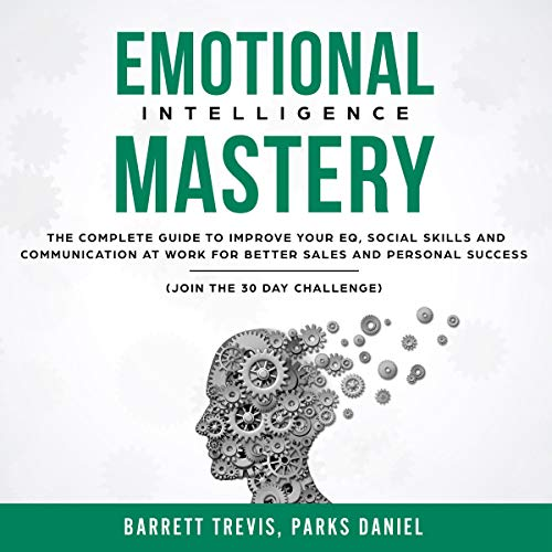 『Emotional Intelligence Mastery: The Complete Guide to Improve Your EQ, Social Skills and Communication at Work』のカバーアート