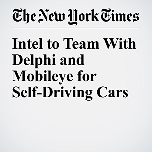Intel to Team With Delphi and Mobileye for Self-Driving Cars audiobook cover art
