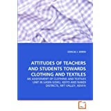ATTITUDES OF TEACHERS AND STUDENTS TOWARDS CLOTHING AND TEXTILES: AN ASSESSMENT OF CLOTHING AND TEXTILES UNIT IN UASIN GISHU, KEIYO AND NANDI DISTRICTS, RIFT VALLEY, KENYA