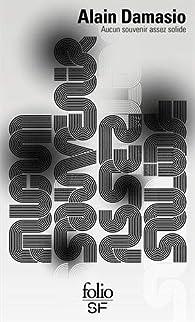 Aucun souvenir assez solide par Alain Damasio
