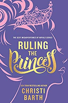 Ruling the Princess (Sexy Misadventures of Royals Book 2) by [Christi Barth]