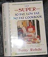 The Super so Fat. Low Fat, No Fat Cookbook 0684849984 Book Cover