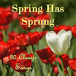 Image: Spring Has Sprung: 30 Classic Songs | Spring Music Experts | February 23, 2012