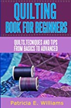 Quilting Book for Beginners: Quilts, techniques & tips from basic to advanced