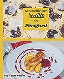 Mes meilleures RECETTES du PERIGORD: Carnet à remplir | RASSEMBLEZ VOS 45 meilleures recettes dans ce livre de 151 pages | PASSION CUISINE