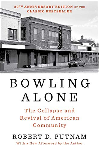 Bowling Alone: Revised and Updated: The Collapse and Revival of American Community