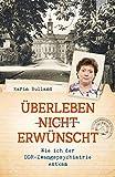 Überleben nicht erwünscht: Wie ich der DDR-Zwangspsychiatrie entkam