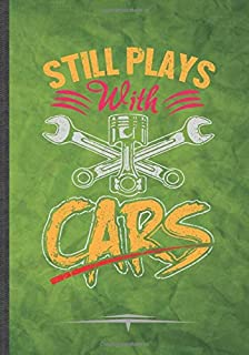 Still Plays with Cars: Car Mechanic Garage Car Fixing Funny Lined Notebook Journal For Retro Car Driver, Unique Special Inspirational Birthday Gift Idea, Retro 7