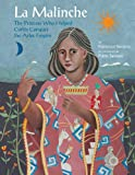 La Malinche: The Princess Who Helped Cortés Conquer an Empire (Groundwood Books)