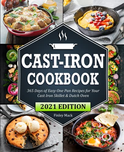 Cast Iron Cookbook: 365 Days of Easy One Pan Recipes for Your Cast Iron Skillet & Dutch Oven   Beginners Edition