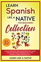 Learn Spanish Like a Native for Beginners Collection - Level 1 & 2: Learning Spanish in Your Car Has Never Been Easier! Have Fun with Crazy Vocabulary, Daily Used Phrases & Correct Pronunciations (Spanish Language Lessons)