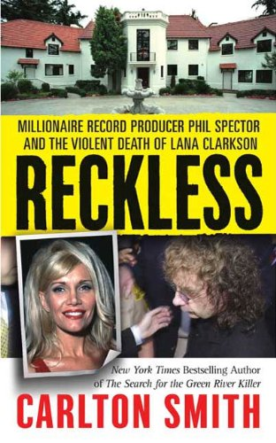 Reckless: Millionaire Record Producer Phil Spector and the Violent Death of Lana Clarkson (St. Martin's True Crime Library) (English Edition)