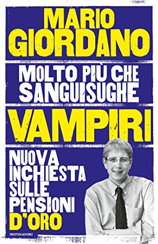 Vampiri: Nuova inchiesta sulle pensioni d'oro (Italian Edition)