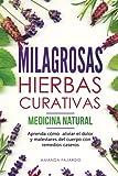 MILAGROSAS HIERBAS CURATIVAS - MEDICINA NATURAL : Aprenda cmo aliviar el dolor y...