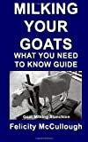 Milking Your Goats What You Need To Know Guide: Goat Knowledge: 10 by Felicity McCullough (22-Sep-2012) Paperback