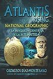 Atlantis Rising: National Geographic y la búsqueda científica de la Atlántida.: 9 (Atlantología Histórico-Científica)