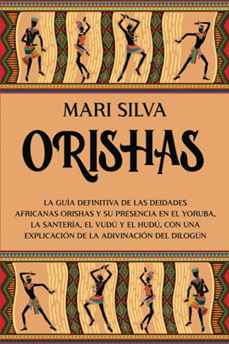 Orishas: La guía definitiva de las deidades africanas orishas y su presencia en el yoruba, la sante