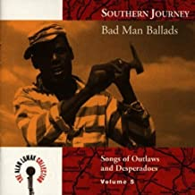 Southern Journey, Vol. 5: Bad Man Ballads - Songs Of Outlaws And Desperadoes