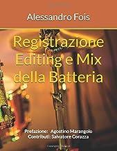 Registrazione Editing e Mix della Batteria: Prefazione: Agostino Marangolo, Contributi: Salvatore Corazza (Italian Edition)