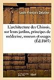 Essais sur l'architecture des Chinois, sur leurs jardins, leurs principes de médecine, Et leurs moeurs et usages ; avec des notes. Deux parties
