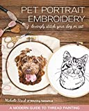 Pet Portrait Embroidery: Lovingly Stitch Your Dog or Cat - a Modern Guide to Thread Painting