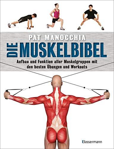 Die Muskelbibel. Aufwärmtraining, Muskelaufbautraining, Kraftausdauertraining, Maximalkrafttraining. Mit und ohne Geräte. Für Anfänger und Fortgeschrittene: ... mit den besten Übungen und Workouts - -