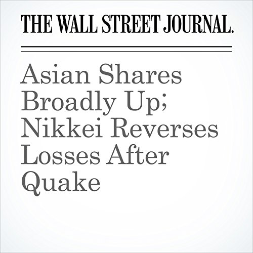 Asian Shares Broadly Up; Nikkei Reverses Losses After Quake cover art